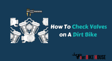 How To Check Valves on A Dirt Bike – Beginners Guide