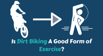 Is Dirt Biking A Good Form of Exercise?