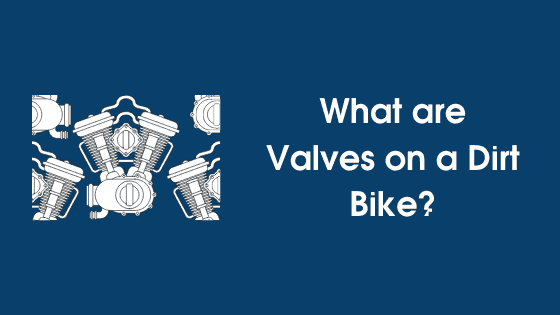What are Valves on a Dirt Bike?